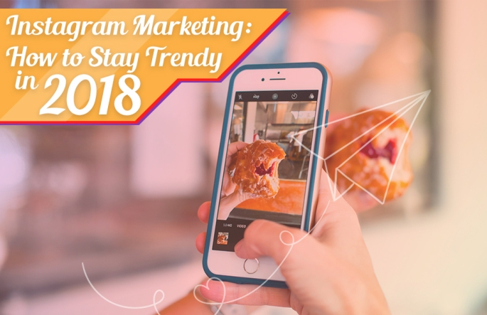 instagram marketing how to stay trendy in 2018